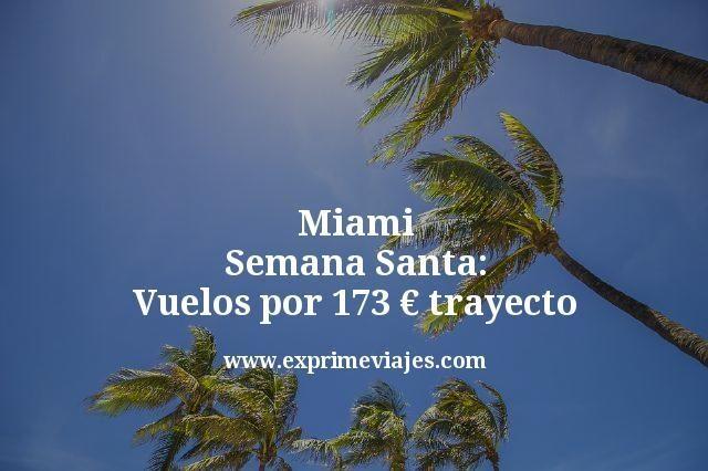 Miami Semana Santa: Vuelos por 173euros trayecto