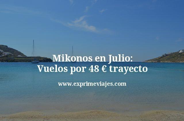 Mikonos en Julio: Vuelos directos por 48€ trayecto