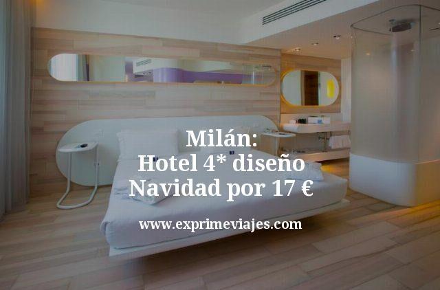 Milán: Hotel 4* diseño en Navidad por 17euros