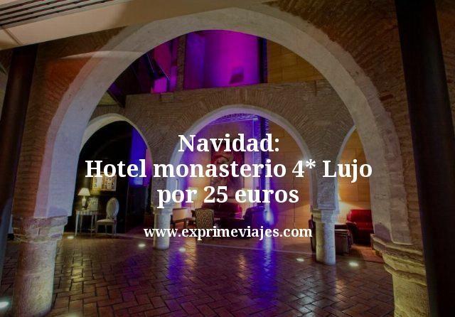Navidad: Hotel monasterio 4* Lujo por 25euros