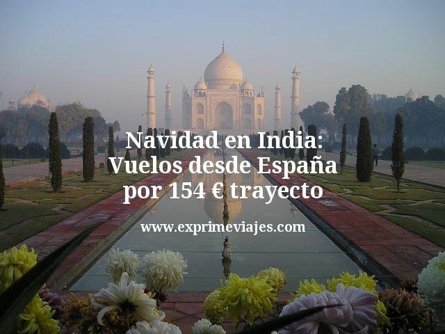 Navidad en India: Vuelos desde España por 154€ trayecto