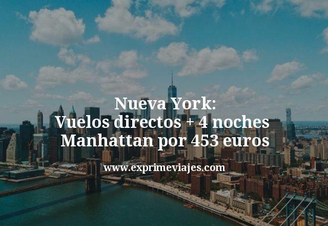 Nueva York: Vuelos directos + 4 noches en Manhattan por 453€