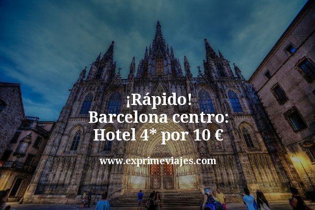¡Rápido! Barcelona centro: Hotel 4* por 10euros