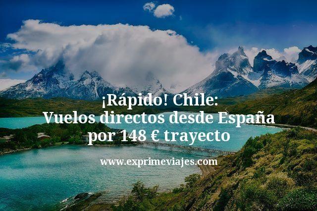 ¡Rápido! Chile: Vuelos directos desde España por 148€ trayecto