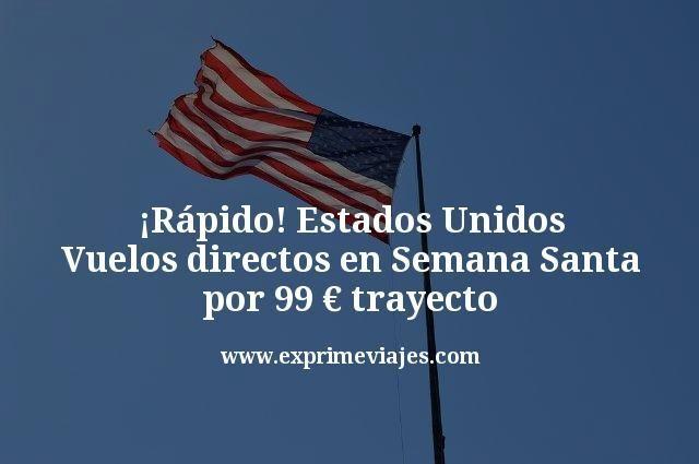 ¡Rápido! Estados Unidos en Semana Santa: vuelos directos 99€ trayecto