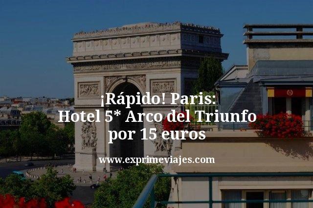 ¡Rápido! París: Hotel 5* Arco del Triunfo por 15euros