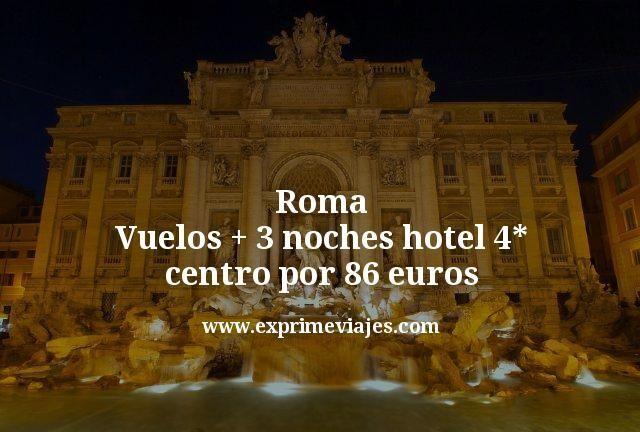 Roma: Vuelos + 3 noches hotel 4* centro por 86euros