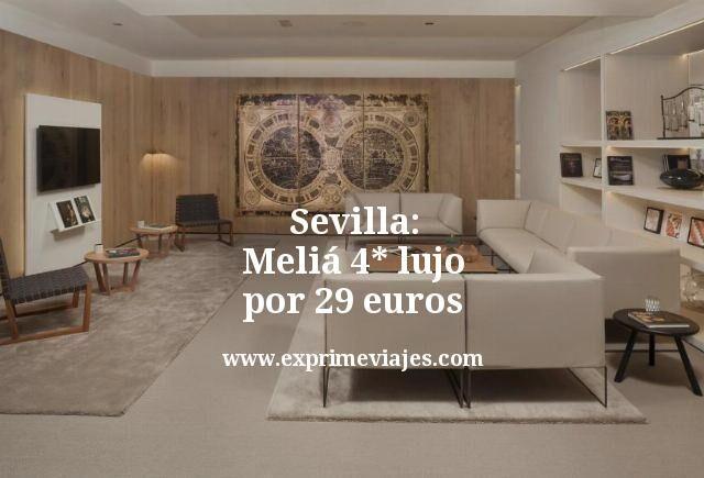 Sevilla: Meliá 4* lujo por 29euros