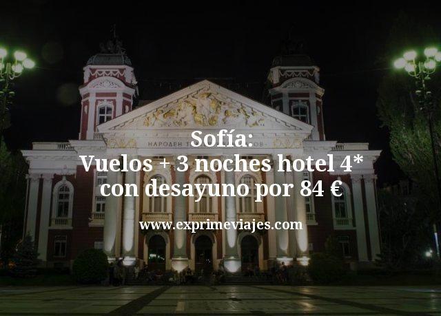 Sofía: Vuelos + 3 noches hotel 4* con desayuno por 84euros