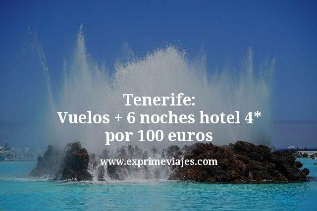Tenerife: Vuelos + 6 noches hotel 4* por 100euros