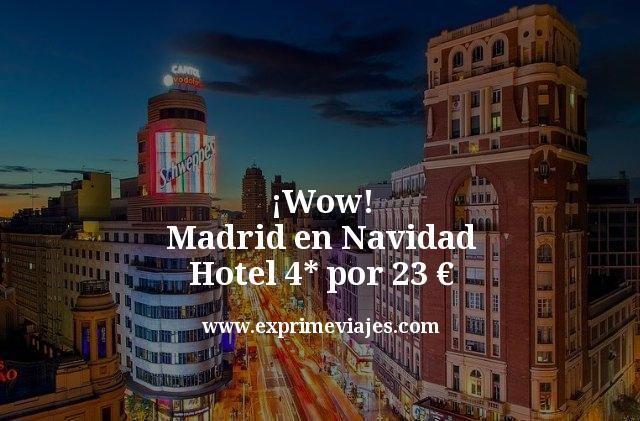 ¡Wow! Madrid en Navidad: Hotel 4* por 23euros