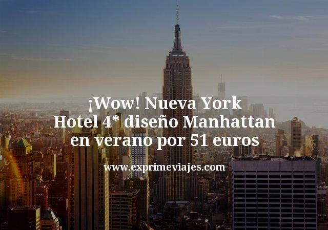 ¡Wow! Nueva York: Hotel 4* diseño Manhattan en verano por 51€