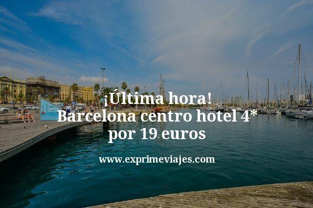 ¡Última hora! Barcelona centro: Hotel 4* por 19euros