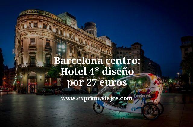 Barcelona centro: Hotel 4* diseño por 28euros