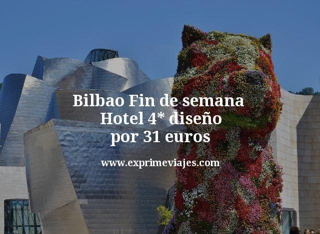 Bilbao fin de semana: Hotel 4* diseño por 31euros