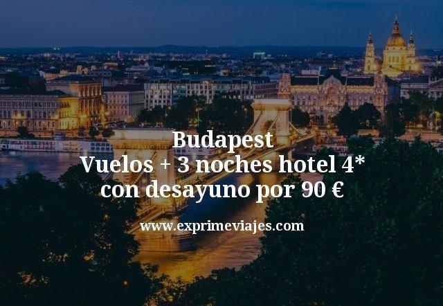 Budapest: Vuelos + 3 noches hotel 4* con desayuno por 90euros