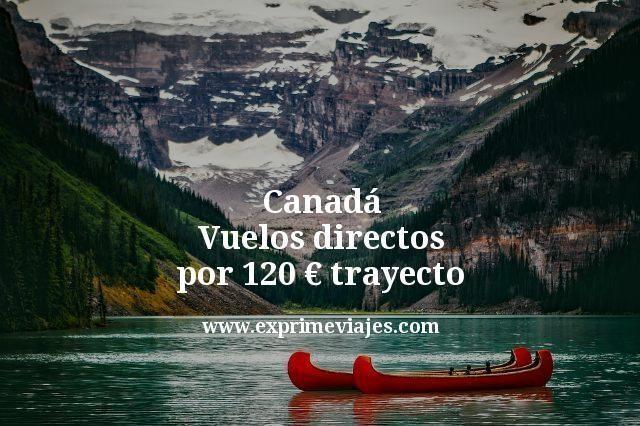 Canadá: Vuelos directos por 120euros trayecto