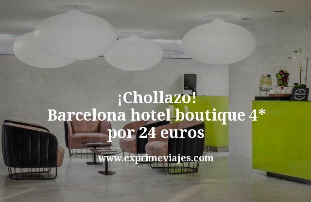 ¡Chollazo! Barcelona hotel boutique 4* por 24euros