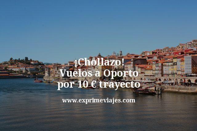 ¡Chollazo! Vuelos a Oporto por 10€ trayecto