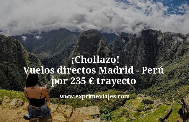 ¡Chollazo! Vuelos directos a Perú desde Madrid por 235€ trayecto