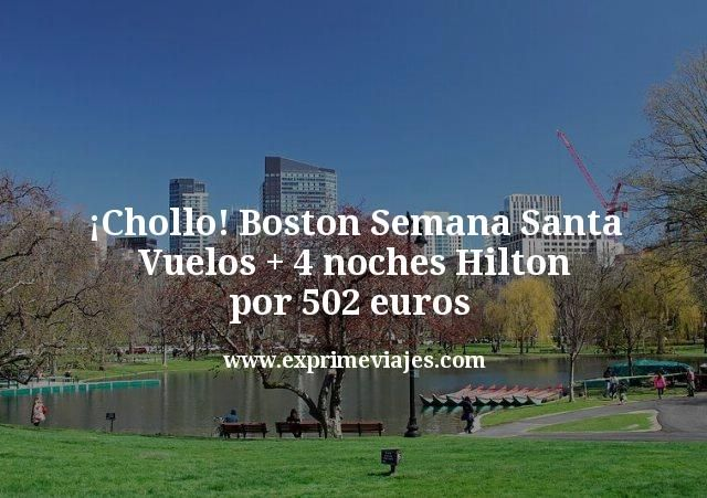 ¡Chollo! Boston Semana Santa: Vuelos + 4 noches Hilton por 502 euros
