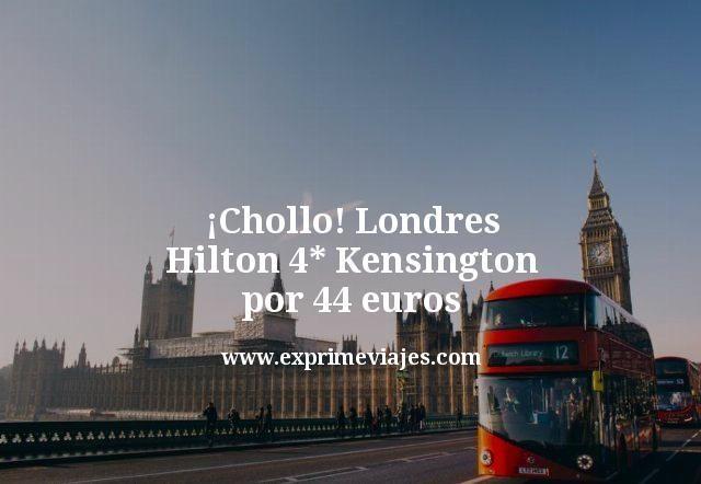¡Chollo! Londres: Hilton 4* Kensington por 44euros