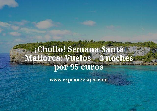 ¡Chollo! Semana Santa Mallorca: Vuelos + 3 noches por 95euros