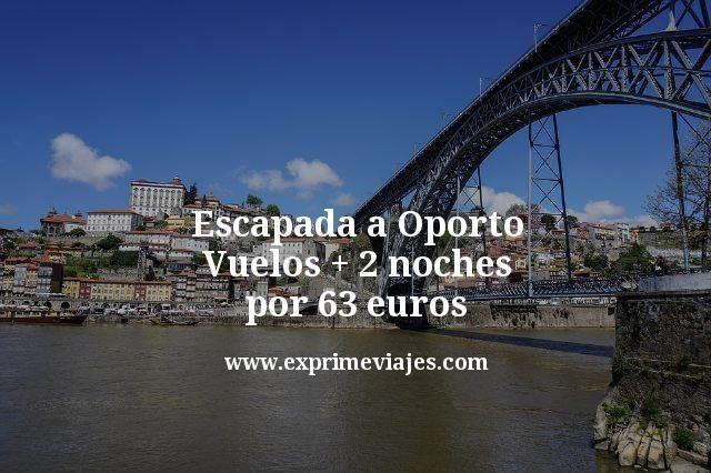 Escapada Oporto: Vuelos + 2 noches por 63euros