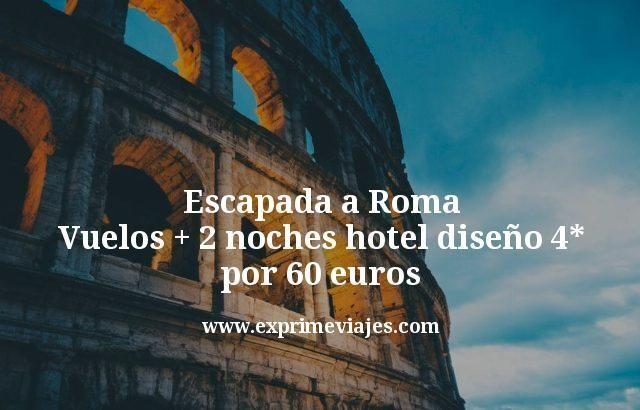 Escapada a Roma: Vuelos + 2 noches Hotel diseño 4* por 60euros