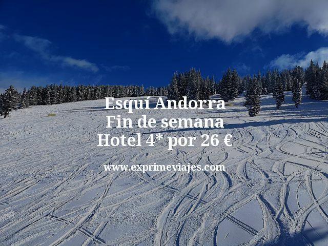 Esquí Andorra fin de semana: Hotel 4* por 26euros