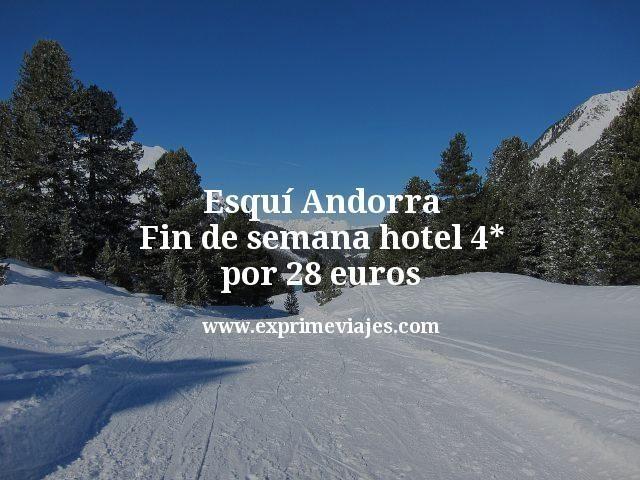 Esquí Andorra fin de semana: Hotel 4* por 28euros