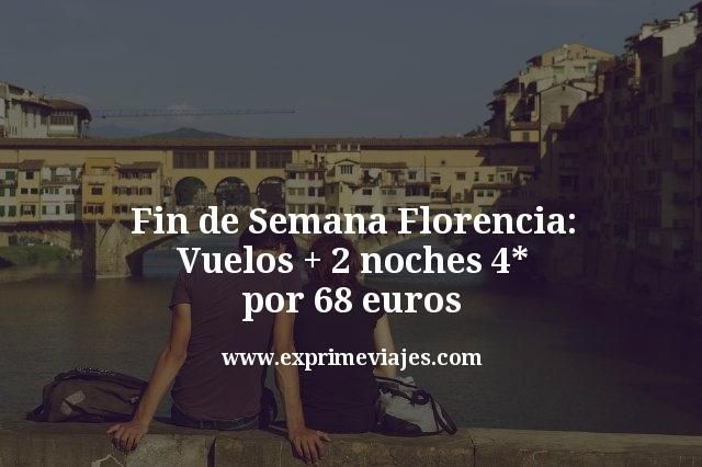 Fin de Semana Florencia: vuelos + 2 noches 4* por 68euros