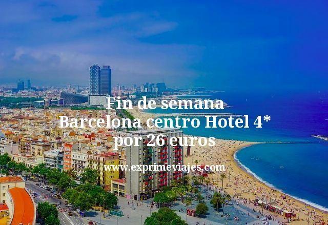 Fin de semana Barcelona centro: Hotel 4* por 26euros