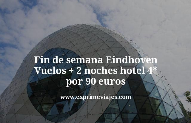 Fin de semana Eindhoven: Vuelos + 2 noches hotel 4* por 90euros
