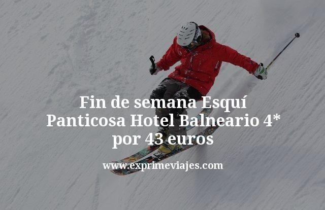 Fin de semana esquí Panticosa: Hotel Balneario 4* por 43euros