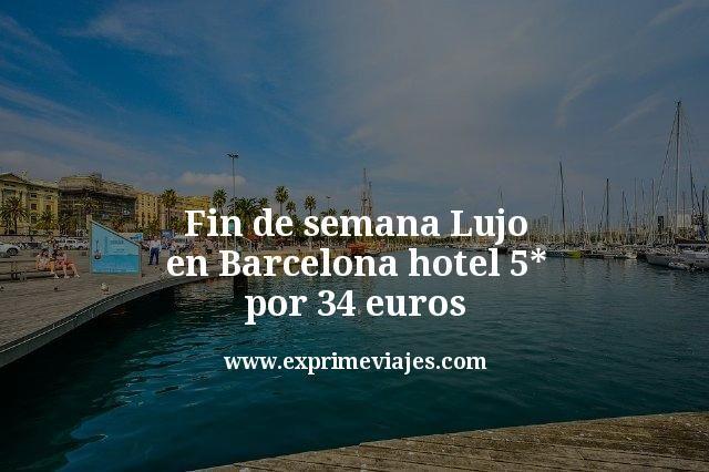 Fin de semana lujo en Barcelona: Hotel 5* por 34euros