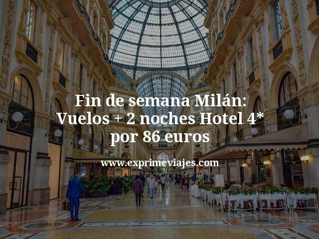 Fin de semana Milán: Vuelos + 2 noches hotel 4* por 86euros