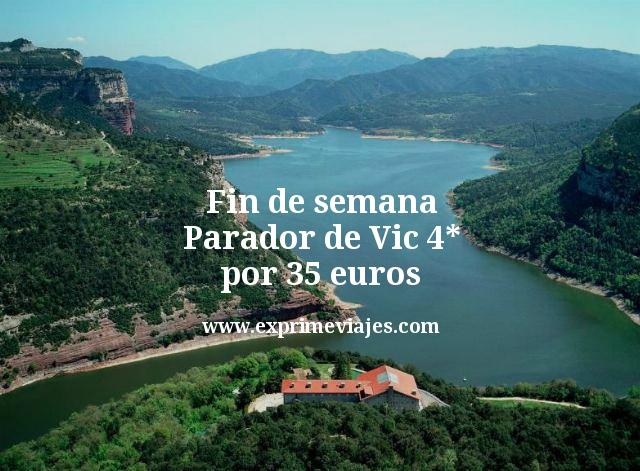 Fin de semana Parador de Vic 4* por 35euros