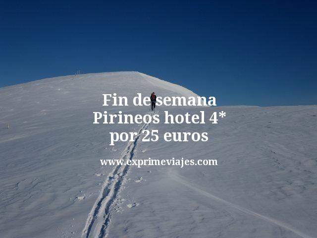 Fin de semana Spa 4* Pirineos por 25euros