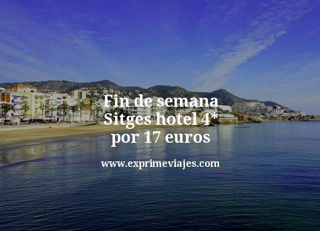 Fin de semana Sitges: Hotel 4* por 17euros