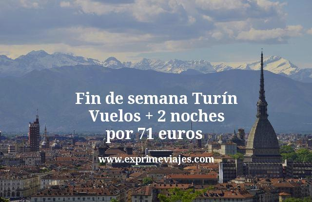 Fin de semana Turín: Vuelos + 2 noches por 71euros