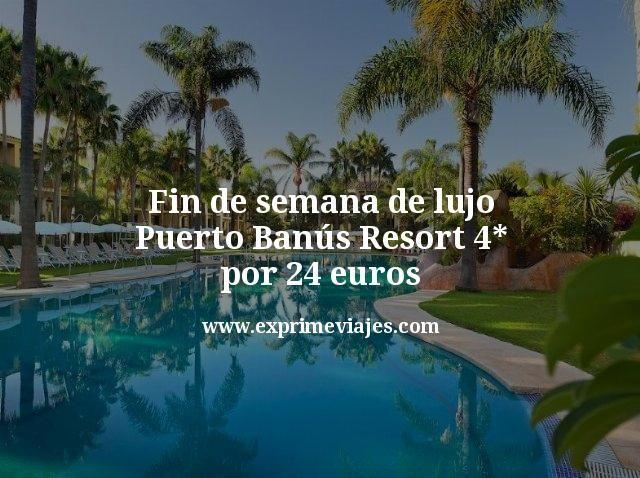 Fin de semana de Lujo: Puerto Banús Resort 4* por 24euros