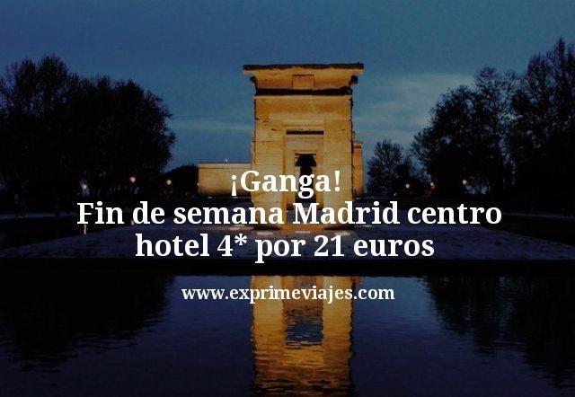 ¡Ganga! Fin de semana Madrid centro: Hotel 4* por 21euros