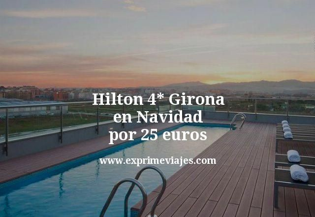 Hilton 4* Girona en Navidad por 25euros