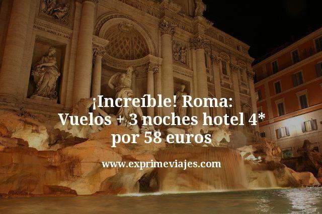 ¡Increíble! Roma: Vuelos + 3 noches hotel 4* por 58euros