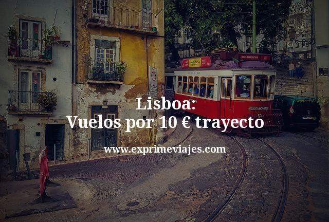 ¡Chollazo! Lisboa: Vuelos por 10euros trayecto
