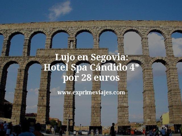 Lujo en Segovia: Hotel Spa Cándido 4* por 28euros