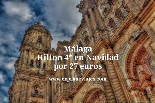 Hilton 4* Málaga en Navidad por 27euros