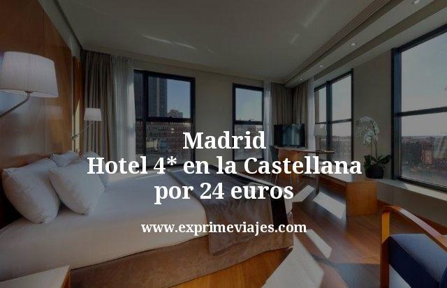 Madrid: Hotel 4* en la Castellana por 24euros