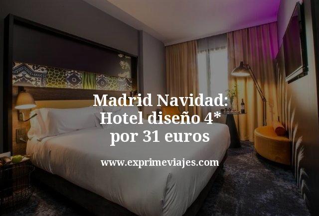 Madrid: Hotel diseño 4* en Navidad por 31euros